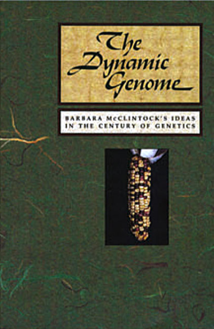 The Dynamic Genome: Barbara McClintock's Ideas in the Century of