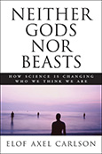 Neither Gods Nor BeastsHow Science Is Changing Who We Think We Are