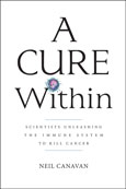 A Cure Within: Scientists Unleashing the Immune System to Kill Cancers