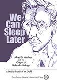 We Can Sleep Later: Alfred D. Hershey and the Origins of Molecular Biology